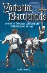 YORKSHIRE BATTLEFIELDS: A Guide to the Great Conflicts on Yorkshire Soil 937 – 1461