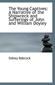 The Young Captives: A Narrative of the Shipwreck and Sufferings of John and William Doyley