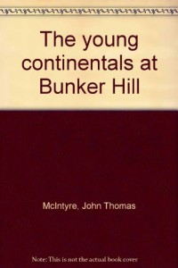 The young continentals at Bunker Hill