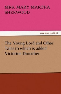 The Young Lord and Other Tales to which is added Victorine Durocher (TREDITION CLASSICS)