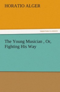The Young Musician , Or, Fighting His Way (TREDITION CLASSICS)