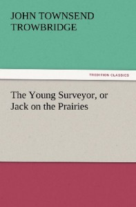 The Young Surveyor, or Jack on the Prairies (TREDITION CLASSICS)