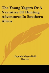 The Young Yagers Or A Narrative Of Hunting Adventures In Southern Africa
