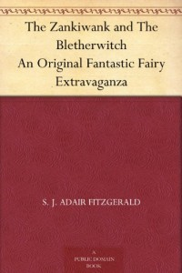 The Zankiwank and The Bletherwitch An Original Fantastic Fairy Extravaganza