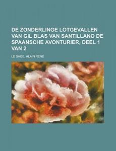 De Zonderlinge Lotgevallen van Gil Blas van Santillano  De Spaansche Avonturier, Deel 1 van 2 (Dutch Edition)