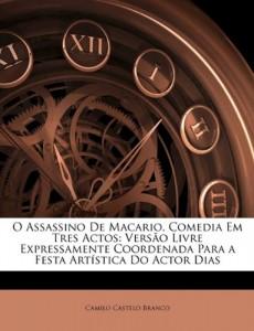 O Assassino De Macario, Comedia Em Tres Actos: Versão Livre Expressamente Coordenada Para a Festa Artística Do Actor Dias (Portuguese Edition)