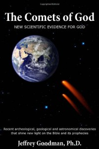 The Comets Of God-New Scientific Evidence for God: Recent archeological, geological and astronomical discoveries that shine new light on the Bible and its prophecies