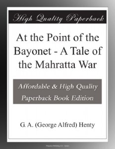 At the Point of the Bayonet – A Tale of the Mahratta War