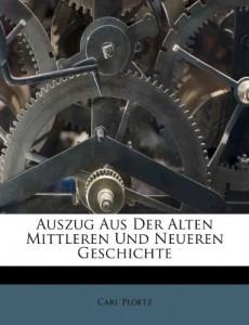 Auszug Aus Der Alten Mittleren Und Neueren Geschichte (German Edition)