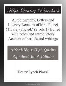 Autobiography, Letters and Literary Remains of Mrs. Piozzi (Thrale) (2nd ed.) (2 vols.) – Edited with notes and Introductory Account of her life and writings