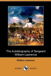 The Autobiography of Sergeant William Lawrence: A Hero of the Peninsular and Waterloo Campaigns (Dodo Press)