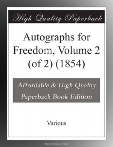 Autographs for Freedom, Volume 2 (of 2) (1854)