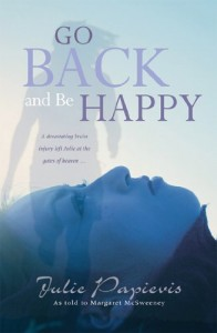 Go Back and Be Happy: A Devastating Brain Injury Left Julie at the Gates of Heaven . . .
