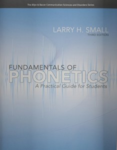 Fundamentals of Phonetics: A Practical Guide for Students (3rd Edition) (Allyn & Bacon Communication Sciences and Disorders)