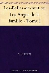 Les-Belles-de-nuit ou Les Anges de la famille – Tome I (French Edition)