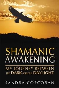 Shamanic Awakening: My Journey between the Dark and the Daylight