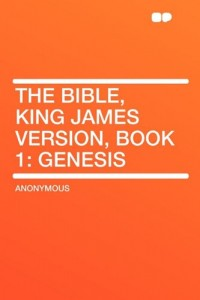 The Bible, King James version, Book 1: Genesis