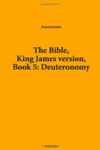 The Bible, King James version, Book 5: Deuteronomy