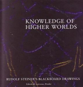 Knowledge of Higher Worlds: Rudolf Steiner's Blackboard Drawings
