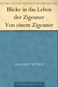 Blicke in das Leben der Zigeuner Von einem Zigeuner (German Edition)