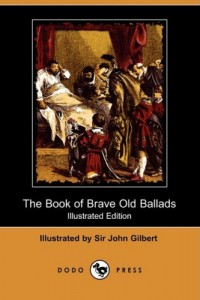 The Book of Brave Old Ballads (Illustrated Edition) (Dodo Press)