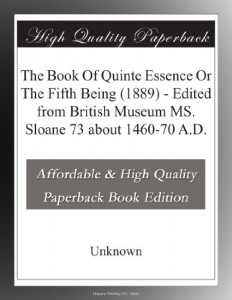 The Book Of Quinte Essence Or The Fifth Being (1889) – Edited from British Museum MS. Sloane 73 about 1460-70 A.D.