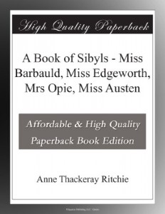A Book of Sibyls – Miss Barbauld, Miss Edgeworth, Mrs Opie, Miss Austen