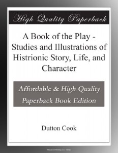 A Book of the Play – Studies and Illustrations of Histrionic Story, Life, and Character