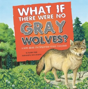 What If There Were No Gray Wolves?: A Book About the Temperate Forest Ecosystem (Food Chain Reactions)