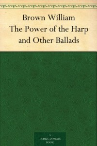 Brown William The Power of the Harp and Other Ballads