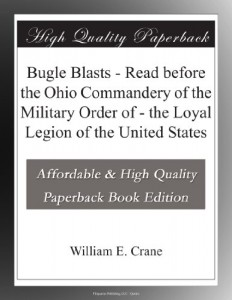 Bugle Blasts – Read before the Ohio Commandery of the Military Order of – the Loyal Legion of the United States