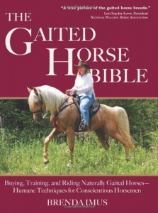 The Gaited Horse Bible: Buying, Training, and Riding Naturally Gaited Horses–Humane Techniques for the Conscientious Horseman