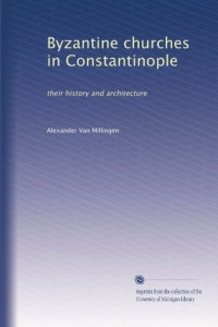 Byzantine churches in Constantinople: their history and architecture