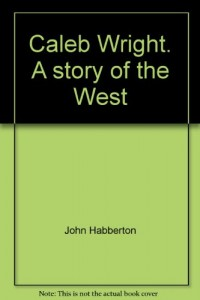 Caleb Wright : A Story of the West