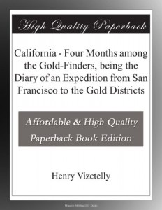 California – Four Months among the Gold-Finders, being the Diary of an Expedition from San Francisco to the Gold Districts