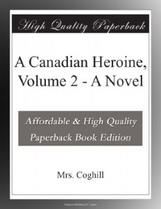 A Canadian Heroine, Volume 2 – A Novel