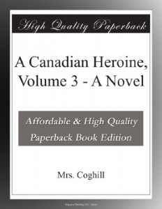 A Canadian Heroine, Volume 3 – A Novel