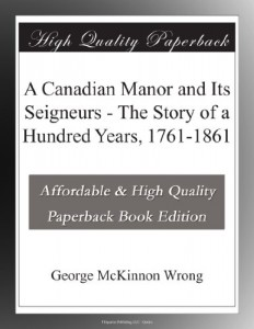 A Canadian Manor and Its Seigneurs – The Story of a Hundred Years, 1761-1861