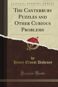 The Canterbury Puzzles and Other Curious Problems (Classic Reprint)