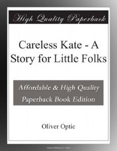 Careless Kate – A Story for Little Folks
