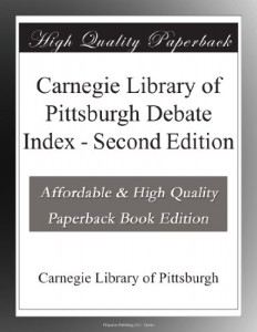 Carnegie Library of Pittsburgh Debate Index – Second Edition