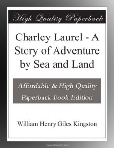 Charley Laurel – A Story of Adventure by Sea and Land
