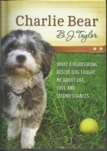 Charlie Bear (What A Headstrong Rescue Dog Taught Me About Life, Love and Second Chances)