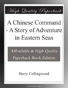 A Chinese Command – A Story of Adventure in Eastern Seas