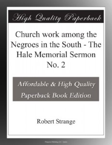 Church work among the Negroes in the South – The Hale Memorial Sermon No. 2