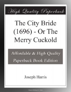 The City Bride (1696) – Or The Merry Cuckold