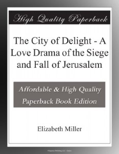 The City of Delight – A Love Drama of the Siege and Fall of Jerusalem