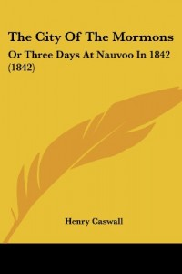 The City Of The Mormons: Or Three Days At Nauvoo In 1842 (1842)