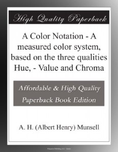 A Color Notation – A measured color system, based on the three qualities Hue, – Value and Chroma