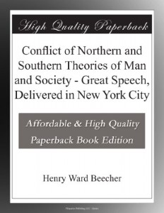 Conflict of Northern and Southern Theories of Man and Society – Great Speech, Delivered in New York City